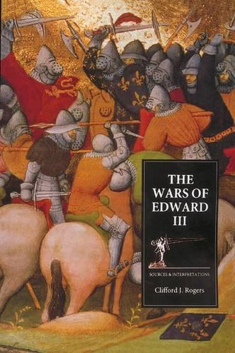 The Wars of Edward III: Sources and Interpretations - Warfare in History v. 9 (Paperback)