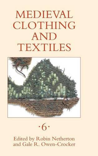 Medieval Clothing and Textiles 6 - Medieval Clothing and Textiles v. 6 (Hardback)