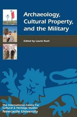 Archaeology, Cultural Property, and the Military - Heritage Matters v. 3 (Hardback)