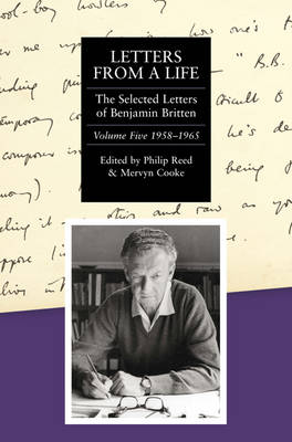 Letters from a Life: The Selected Letters of Benjamin Britten, 1913-1976: Volume Five: 1958-1965 - Selected Letters of Britten v. 5 (Hardback)
