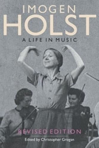 Imogen Holst: A Life in Music: Revised Edition - Aldeburgh Studies in Music v. 7 (Paperback)