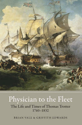 Physician to the Fleet: The Life and Times of Thomas Trotter, 1760-1832 (Hardback)