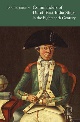 Commanders of Dutch East India Ships in the Eighteenth Century (Hardback)