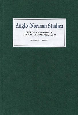 Anglo-Norman Studies XXXIII: Proceedings of the Battle Conference 2010 - Anglo-Norman Studies v. 33 (Hardback)