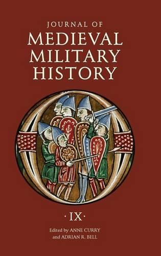 Journal of Medieval Military History: Volume IX: Soldiers, Weapons and Armies in the Fifteenth Century - Journal of Medieval Military History v. 9 (Hardback)