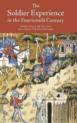 The Soldier Experience in the Fourteenth Century - Warfare in History v. 36 (Hardback)