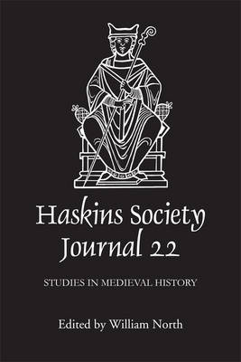 The Haskins Society Journal 22: 2010. Studies in Medieval History - Haskins Society Journal v. 22 (Hardback)