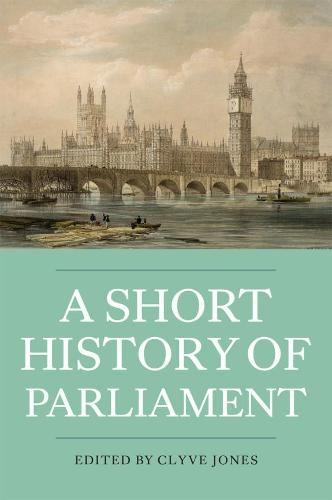 A Short History of Parliament - England, Great Britain, the United Kingdom, Ireland and Scotland (Paperback)