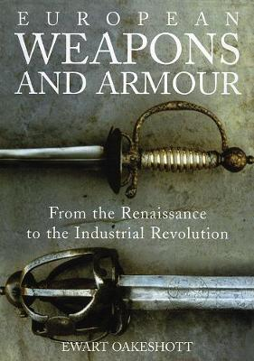European Weapons and Armour: From the Renaissance to the Industrial Revolution (Paperback)