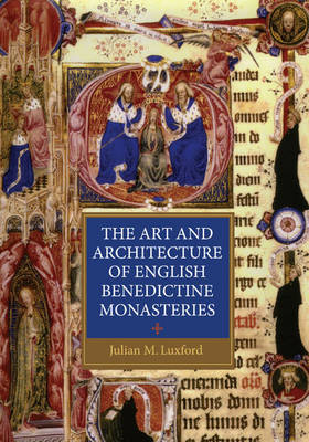 The Art and Architecture of English Benedictine Monasteries - Studies in the History of Medieval Religion (Paperback)