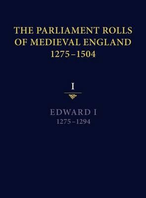 The Parliament Rolls of Medieval England, 1275-1504: I: Edward I. 1275-1294 (Hardback)