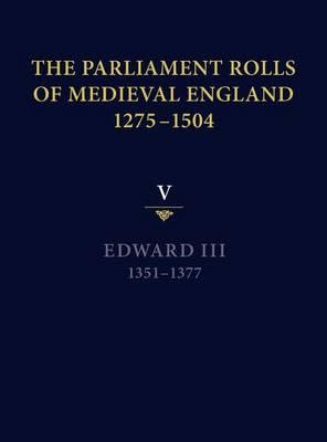 The Parliament Rolls of Medieval England, 1275-1504: V: Edward III. 1351-1377 (Hardback)