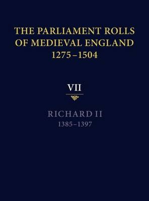 The Parliament Rolls of Medieval England, 1275-1504: VII: Richard II. 1385-1397 (Hardback)
