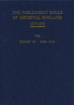 The Parliament Rolls of Medieval England, 1275-1504: VIII: Henry IV. 1399-1413 (Hardback)