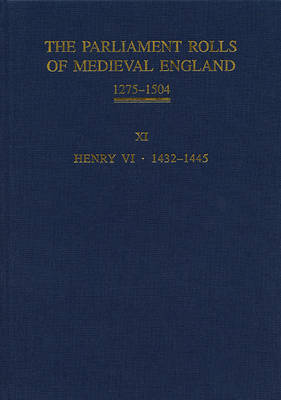 The Parliament Rolls of Medieval England, 1275-1504: XI: Henry VI. 1432-1445 (Hardback)