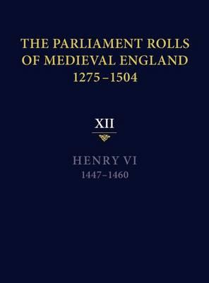 The Parliament Rolls of Medieval England, 1275-1504: XII: Henry VI. 1447-1460 (Hardback)