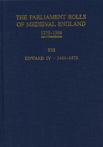 The Parliament Rolls of Medieval England, 1275-1504: XIII: Edward IV. 1461-1470 (Hardback)