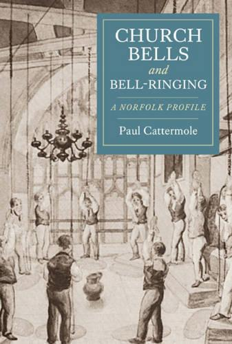 Church Bells and Bell-Ringing: A Norfolk Profile (Paperback)