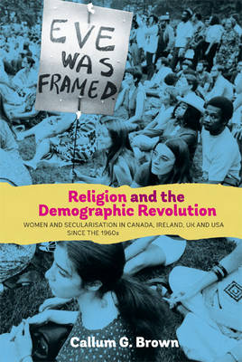 Religion and the Demographic Revolution: Women and Secularisation in Canada, Ireland, UK and USA since the 1960s - Studies in Modern British Religious History v. 29 (Hardback)