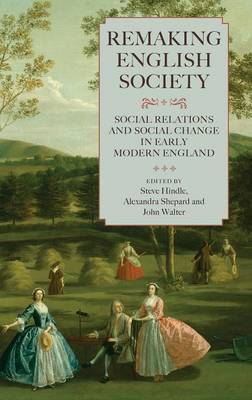 Remaking English Society: Social Relations and Social Change in Early Modern England - Studies in Early Modern Cultural, Political and Social History v. 14 (Hardback)