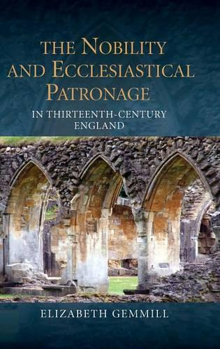 The Nobility and Ecclesiastical Patronage in Thirteenth-Century England - Studies in the History of Medieval Religion v. 40 (Hardback)