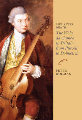 Life After Death: The Viola da Gamba in Britain from Purcell to Dolmetsch - Music in Britain, 1600-1900 v. 6 (Paperback)