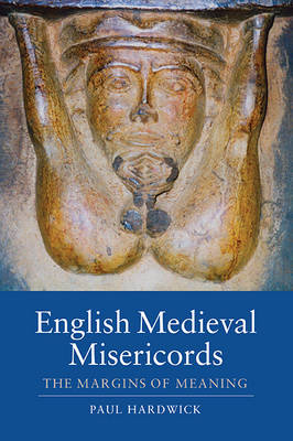 English Medieval Misericords: The Margins of Meaning - Boydell Studies in Medieval Art and Architecture v. 2 (Paperback)