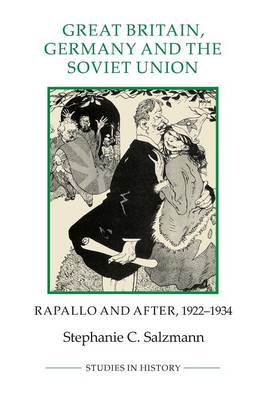 Great Britain, Germany and the Soviet Union: 29: Rapallo and After, 1922-1934 - Royal Historical Society Studies in History New Series (Paperback)