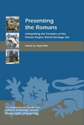 Presenting the Romans: Interpreting the Frontiers of the Roman Empire World Heritage Site - Heritage Matters v. 12 (Hardback)