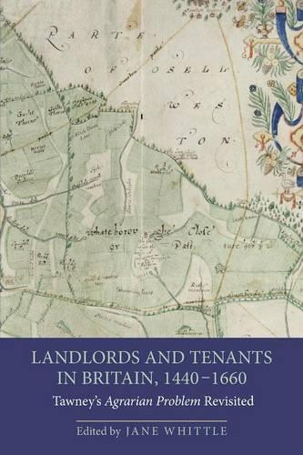 Landlords and Tenants in Britain, 1440-1660: Tawney's <I>Agrarian Problem</I> Revisited - People, Markets, Goods: Economies and Societies in History v. 1 (Paperback)