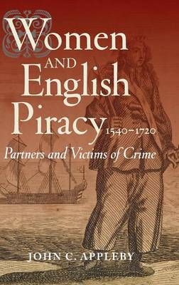 Women and English Piracy, 1540-1720: Partners and Victims of Crime (Hardback)