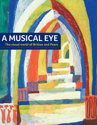 A Musical Eye: The Visual World of Britten and Pears (Paperback)
