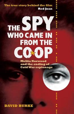 The Spy Who Came In From the Co-op: Melita Norwood and the Ending of Cold War Espionage - History of British Intelligence (Paperback)