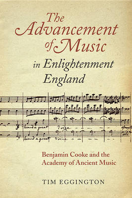 The Advancement of Music in Enlightenment England: Benjamin Cooke and the Academy of Ancient Music - Music in Britain, 1600-2000 v. 11 (Hardback)