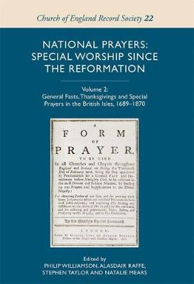 National Prayers: Special Worship since the Reformation: Volume 2: General Fasts, Thanksgivings and Special Prayers in the British Isles, 1689-1870 - Church of England Record Society v. 22 (Hardback)