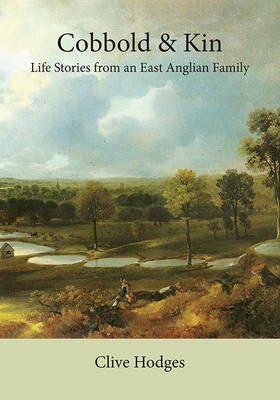 Cobbold and Kin: Life Stories from an East Anglian Family (Hardback)
