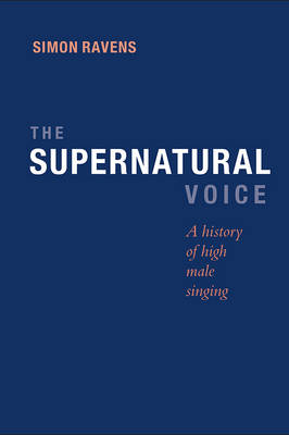 The Supernatural Voice: A History of High Male Singing (Hardback)