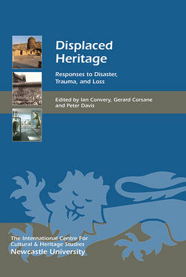 Displaced Heritage: Responses to Disaster, Trauma, and Loss - Heritage Matters v. 16 (Hardback)