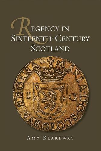Regency in Sixteenth-Century Scotland - St Andrews Studies in Scottish History v. 2 (Hardback)