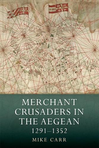 Merchant Crusaders in the Aegean, 1291-1352 - Warfare in History v. 41 (Hardback)