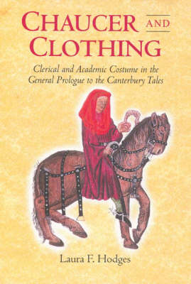 Chaucer and Clothing: Clerical and Academic Costume in the General Prologue to the Canterbury Tales - Chaucer Studies v. 34 (Hardback)