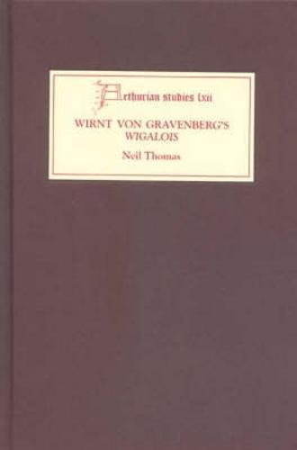Wirnt von Gravenberg's <I>Wigalois</I>: Intertextuality and Interpretation - Arthurian Studies v. 62 (Hardback)