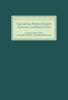 Approaching Medieval English Anchoritic and Mystical Texts - Christianity and Culture: Issues in Teaching/Research v. 2 (Hardback)