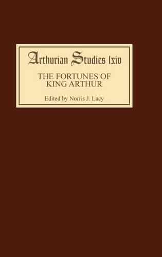 The Fortunes of King Arthur - Arthurian Studies v. 64 (Hardback)