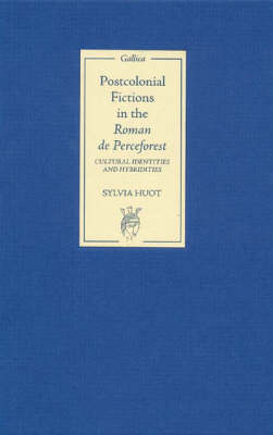 Postcolonial Fictions in the <I>Roman de Perceforest</I>: 1: Cultural Identities and Hybridities - Gallica (Hardback)