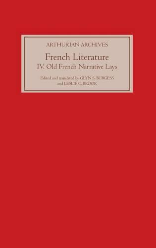French Arthurian Literature IV: Eleven Old French Narrative Lays - Arthurian Archives v. 14 (Hardback)