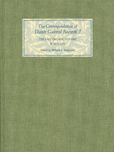 The Correspondence of Dante Gabriel Rossetti 7: The Last Decade, 1873-1882: Kelmscott to Birchington II. 1875-1877. (Hardback)