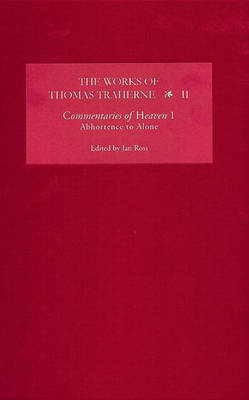 The Works of Thomas Traherne II: Commentaries of Heaven, part 1: Abhorrence to Alone - Works of Thomas Traherne (Hardback)