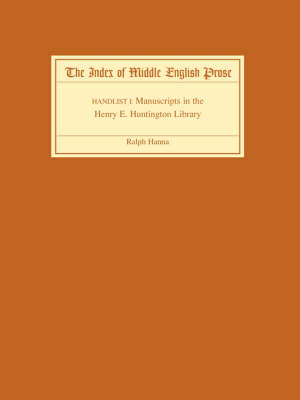 The The Index of Middle English Prose: The Index of Middle English Prose Handlist I Manuscripts in the Henry E. Huntington Library Handlist 1 - Index of Middle English Prose v. 1 (Paperback)