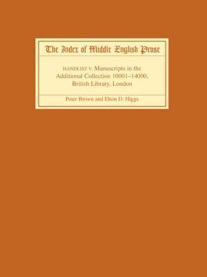 The Index of Middle English Prose Handlist V: Manuscripts in the Additional Collection 10001-14000, British Library, London - Index of Middle English Prose v. 5 (Paperback)